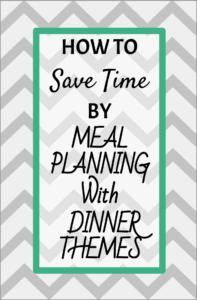 how to save time by meal planning with dinner themes