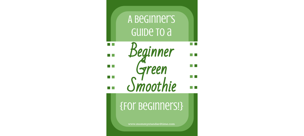 Beginner's Guide to a Beginner Green Smoothie {for Beginners!}