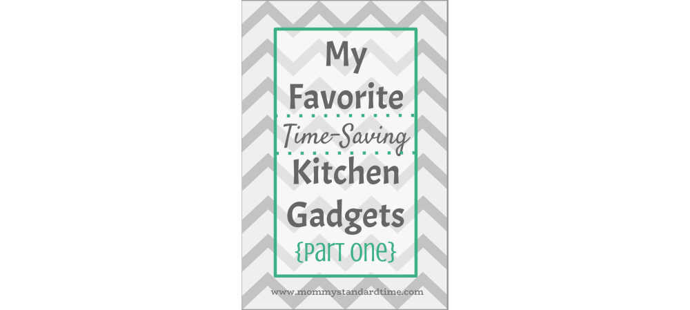 Time-Saving Kitchen Gadgets – Part One (Plus a Tip!)