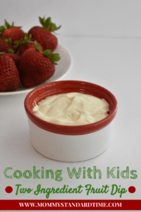 Cooking With Kids - Two Ingredient Fruit Dip www.mommystandardtime.com