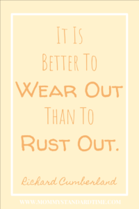 it is better to wear out than rust out - richard cumberland quote