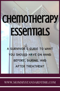 A survivor's guide to what you should have on hand before, during, and after treatment