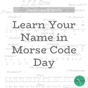 Learn Your Name in Morse Code Day - Mommy Standard Time
