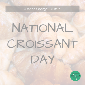 national croissant day - January 30th