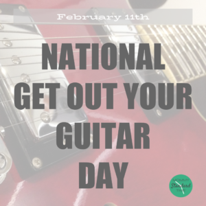 National Get Out Your Guitar Day - February 11th