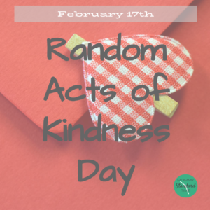 Random Acts of Kindness Day - February 17th Holiday