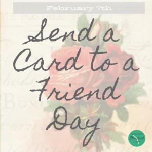 Send a Card to a Friend Day - February 7th