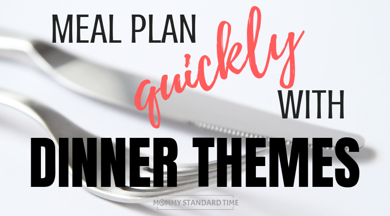 Meal plan quickly with dinner themes. Mommy Standard Time