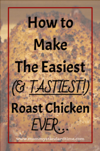 how to make the easiest and tastiest roast chicken ever