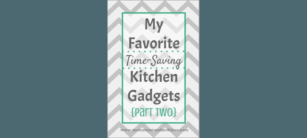 My Favorite Time-Saving Kitchen Gadgets - Part Two