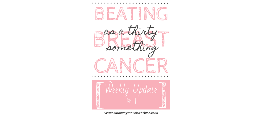 Beating Breast Cancer as a Thirty Something - Weekly Update Number One