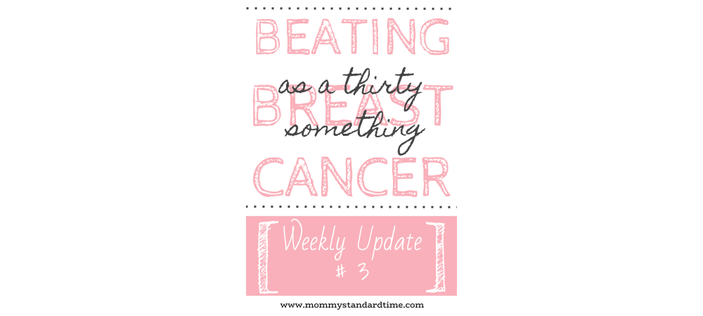 beating breast cancer as a thirty something - weekly update #3