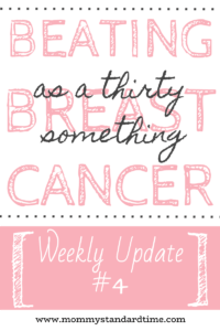 Beating Breast Cancer as a Thirty Something - Weekly Update #4