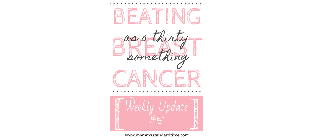 Beating Breast Cancer as a Thirty Something Weekly Update #5