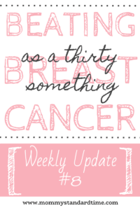 Beating breast cancer as a thirty something - update 8