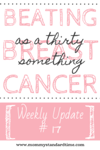 Beating Breast Cancer as a Thirty Something - Update 17