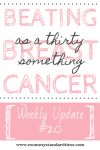 Beating Breast Cancer as a Thirty Something - Weekly Update #20