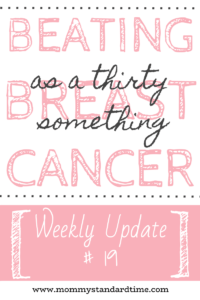 Beating Breast Cancer as a Thirty Something - Weekly Update 19