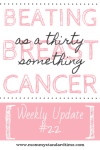 beating breast cancer as a thirty-something - weekly update 22