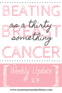 beating breast cancer as a thirty something - weekly update #23