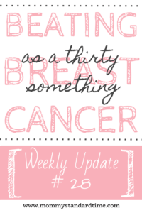 beating breast cancer as a thirty something - weekly update 28
