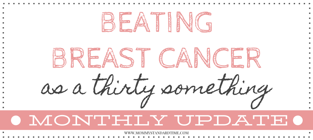 beating breast cancer as a thirty something - monthly update