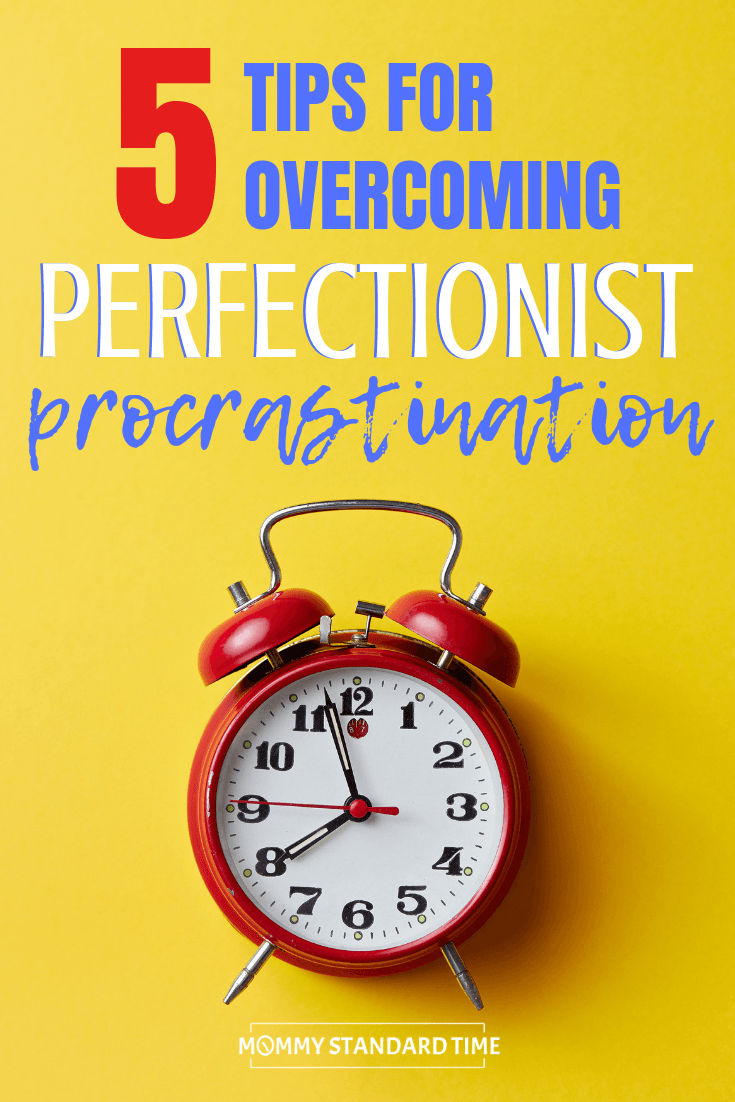 5 tips for overcoming perfectionist procrastination - Mommy Standard Time