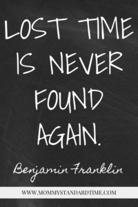 Wise Words - Lost time is never found again. Benjamin Franklin