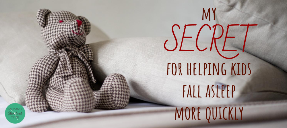My Secret for Helping Kids Fall Asleep More Quickly - Mommy Standard Time