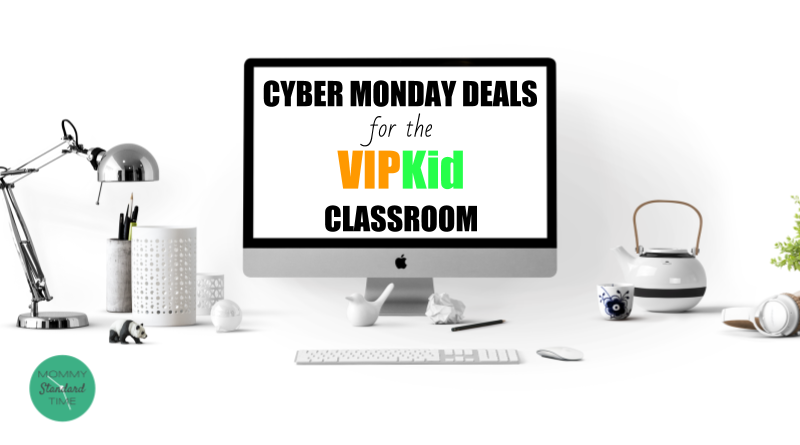 Cyber Monday Deals for the VIPKid Classroom- Mommy Standard Time