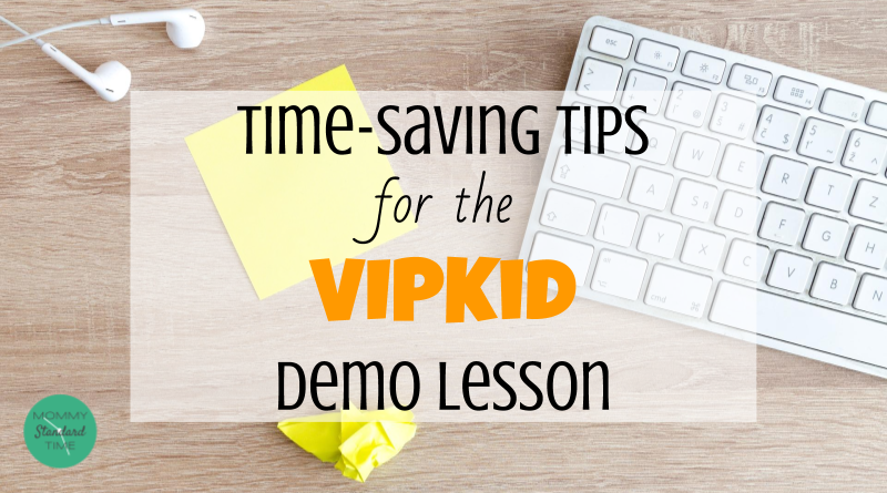 Time-Saving Tips for the VIPKid Demo Lesson - Mommy Standard Time
