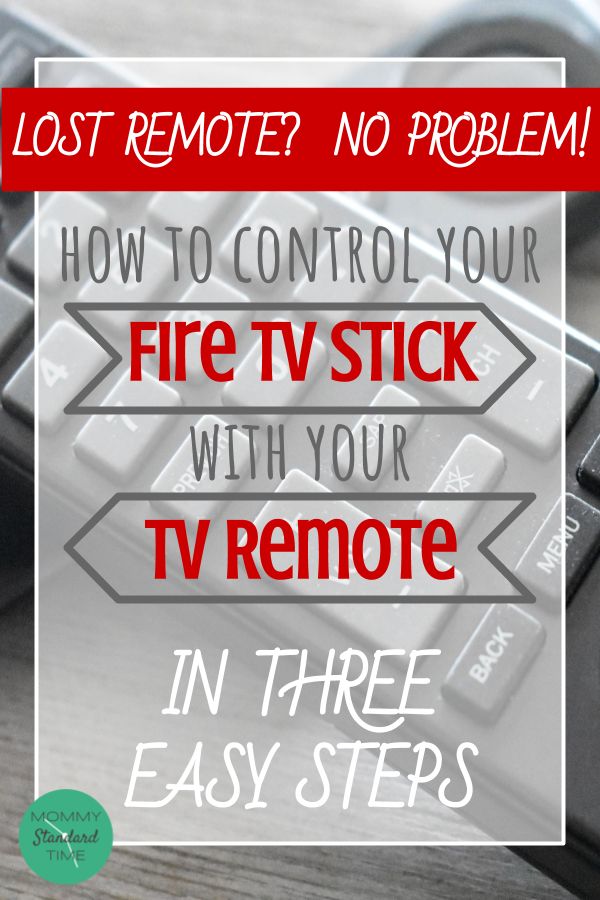 Lost Remote?  No Problem!  How to Control Your Fire TV Stick with Your TV Remote in Three Easy Steps.  Mommy Standard Time.