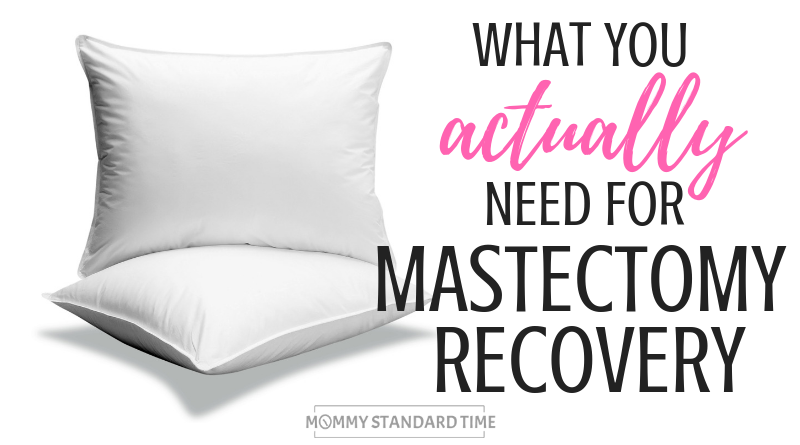 What you actually need for mastectomy recover