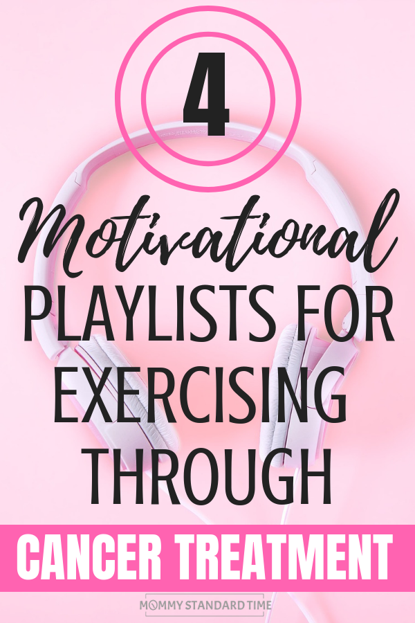 4 Playlists for Exercising During Cancer Treatment.  Mommy Standard Time