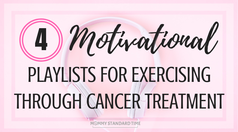 Motivational Playlists for Exercising Through Cancer Treatment