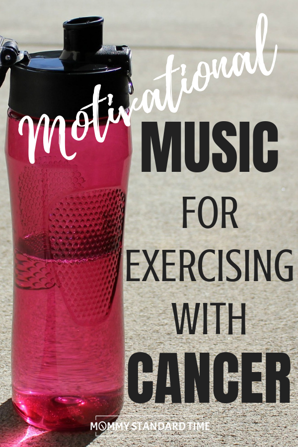 Motivational music for exercising with cancer.  Mommy Standard Time.