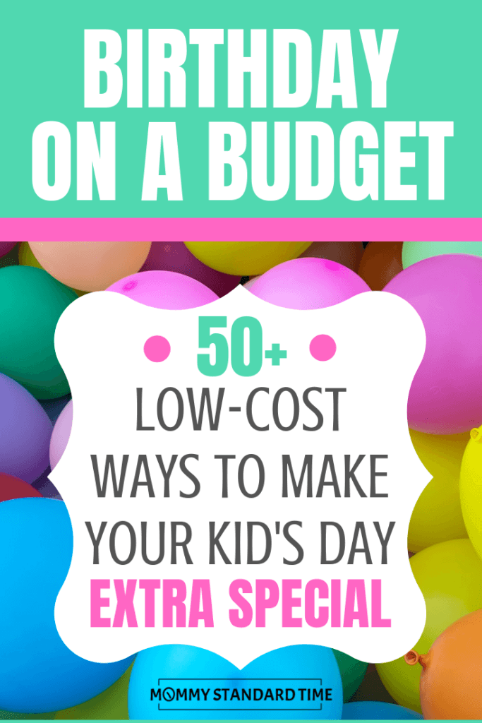 Birthday on a budget. 50+ low-cost ways to make your kid's day extra special. Mommy Standard Time