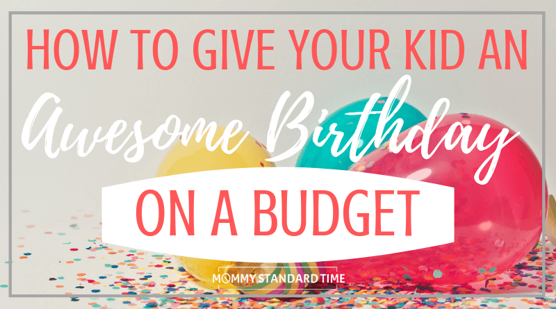 How to give your kid an awesome birthday on a budget. Mommy Standard Time