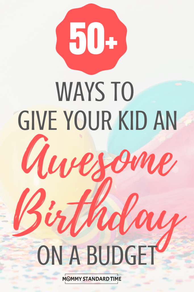 50+ ways to give your kid an awesome birthday on a budget. Mommy Standard Time