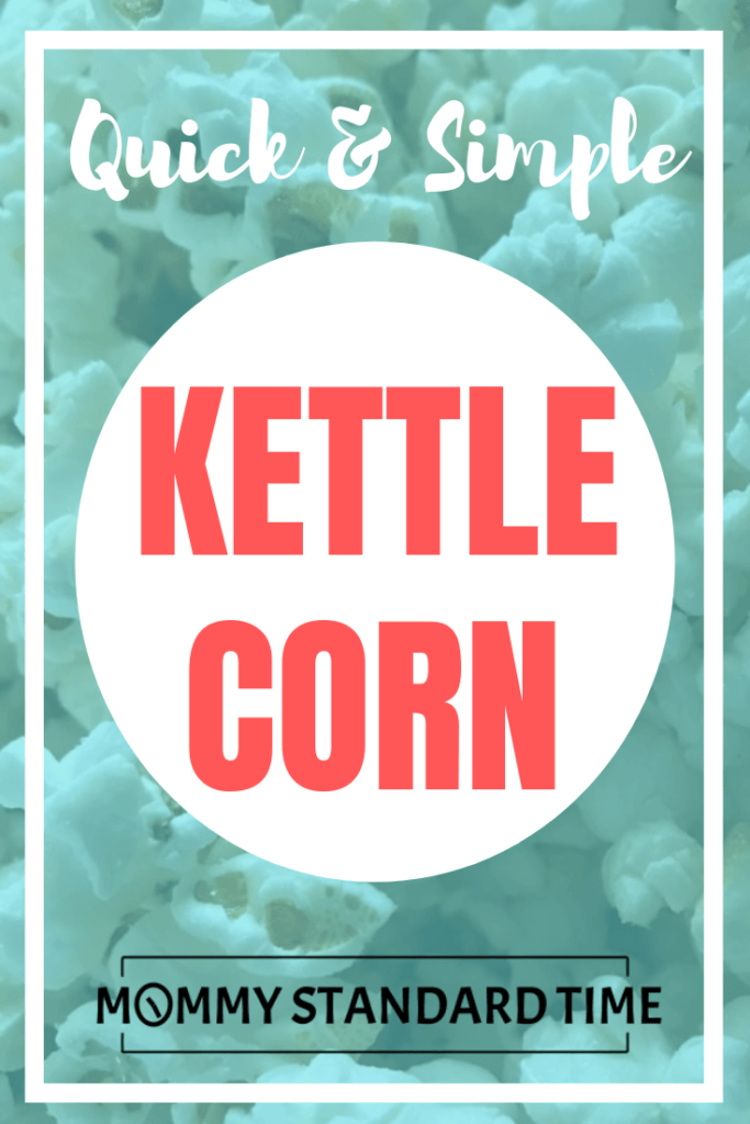 Quick and Simple Kettle Corn.  Mommy Standard Time