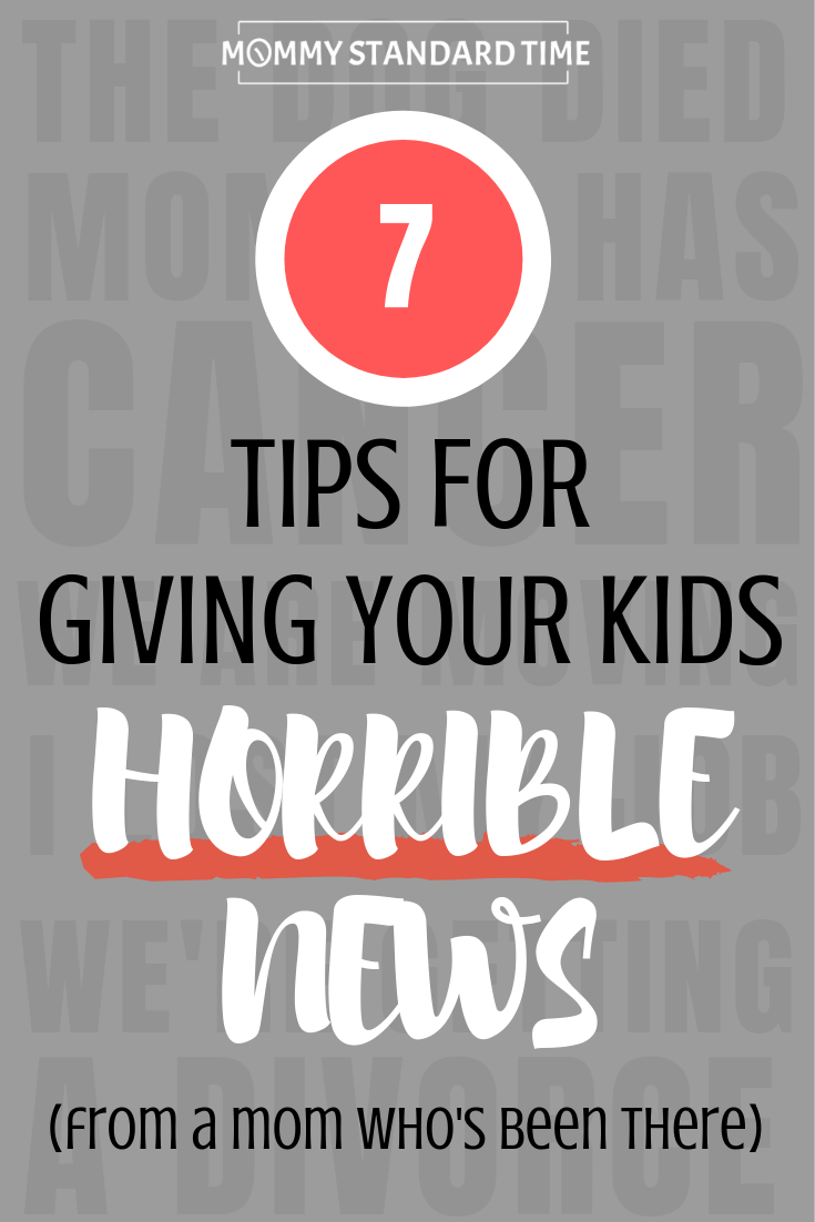 7 Tips for Giving Your Kids Horrible News.  Mommy Standard Time