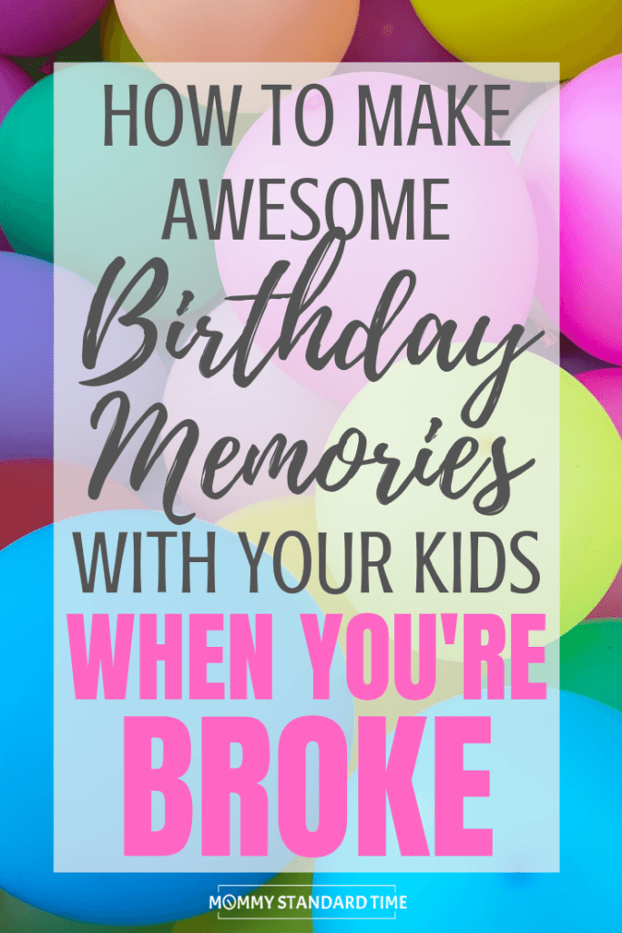 How to make awesome birthday memories with your kids when you're broke