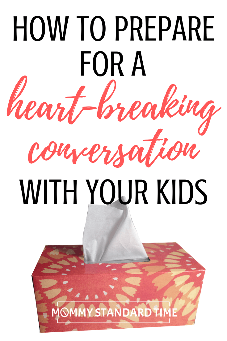 How to prepare for a heart-breaking conversation with your kids.  Mommy Standard Time