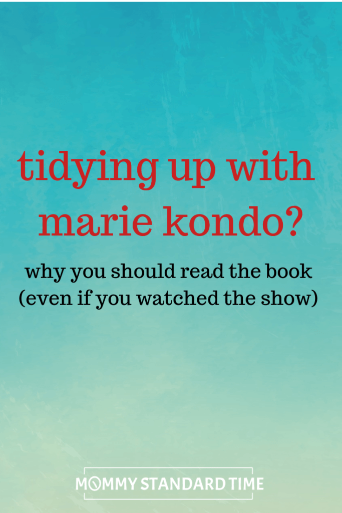 Tidying up with Marie Kondo?  Why you should read the book (even if you watched the show)