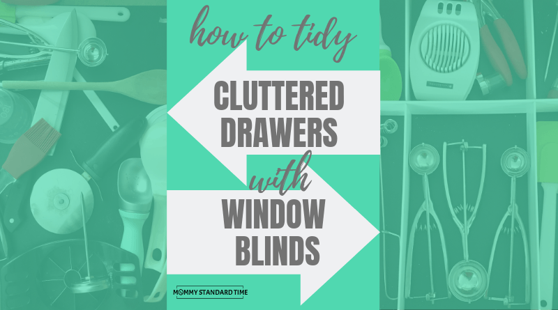 how to tidy cluttered drawers with window blinds - Mommy Standard Time