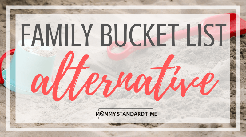Family Bucket List Alternative - Mommy Standard Time