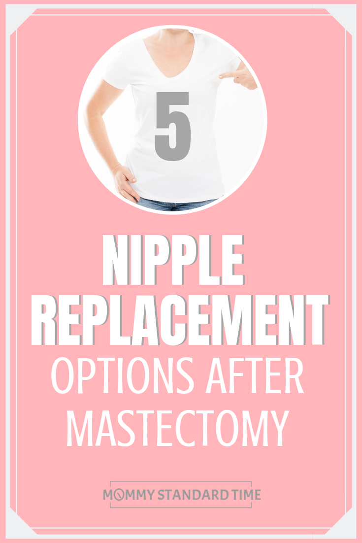 5 Nipple Replacement Options After Mastectomy - Mommy Standard Time