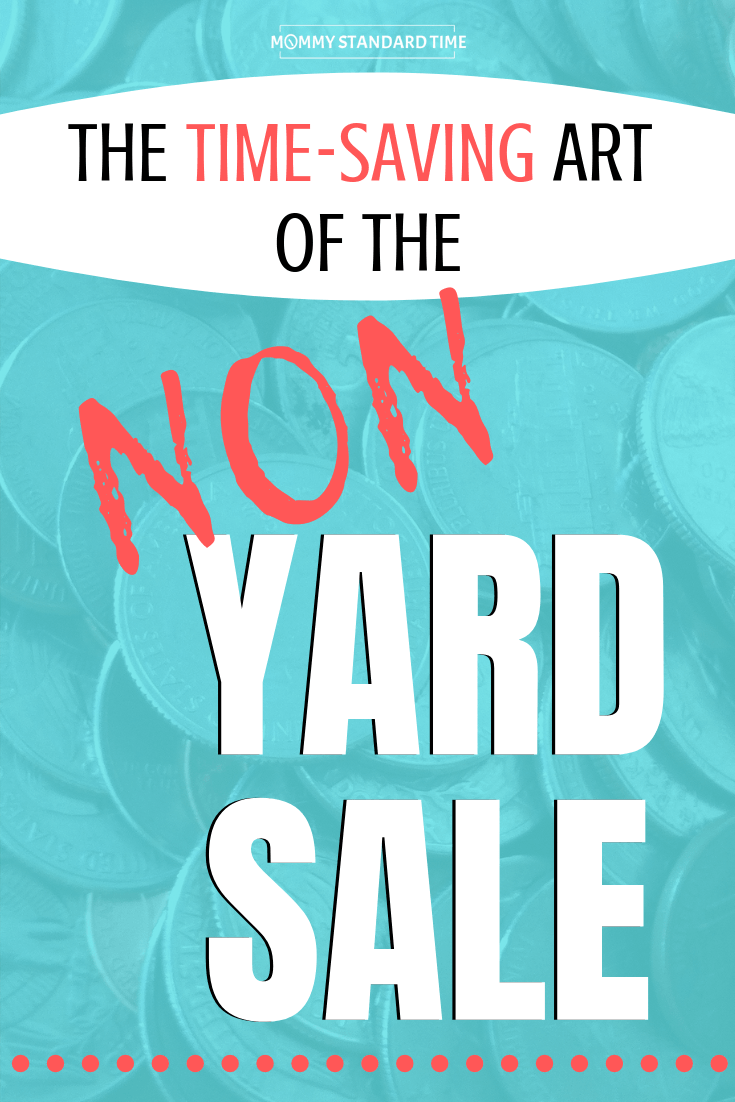 The time-saving art of the non-yard sale. - Mommy Standard Time