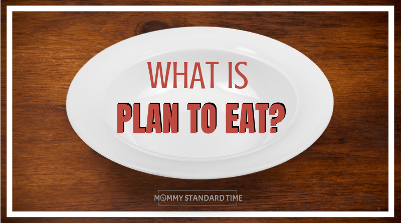 What is Plan to Eat? - Mommy Standard Time