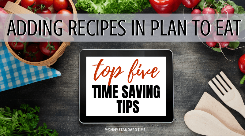ADDING RECIPES IN PLAN TO EAT - TIME SAVING TIPS - MOMMY STANDARD TIME